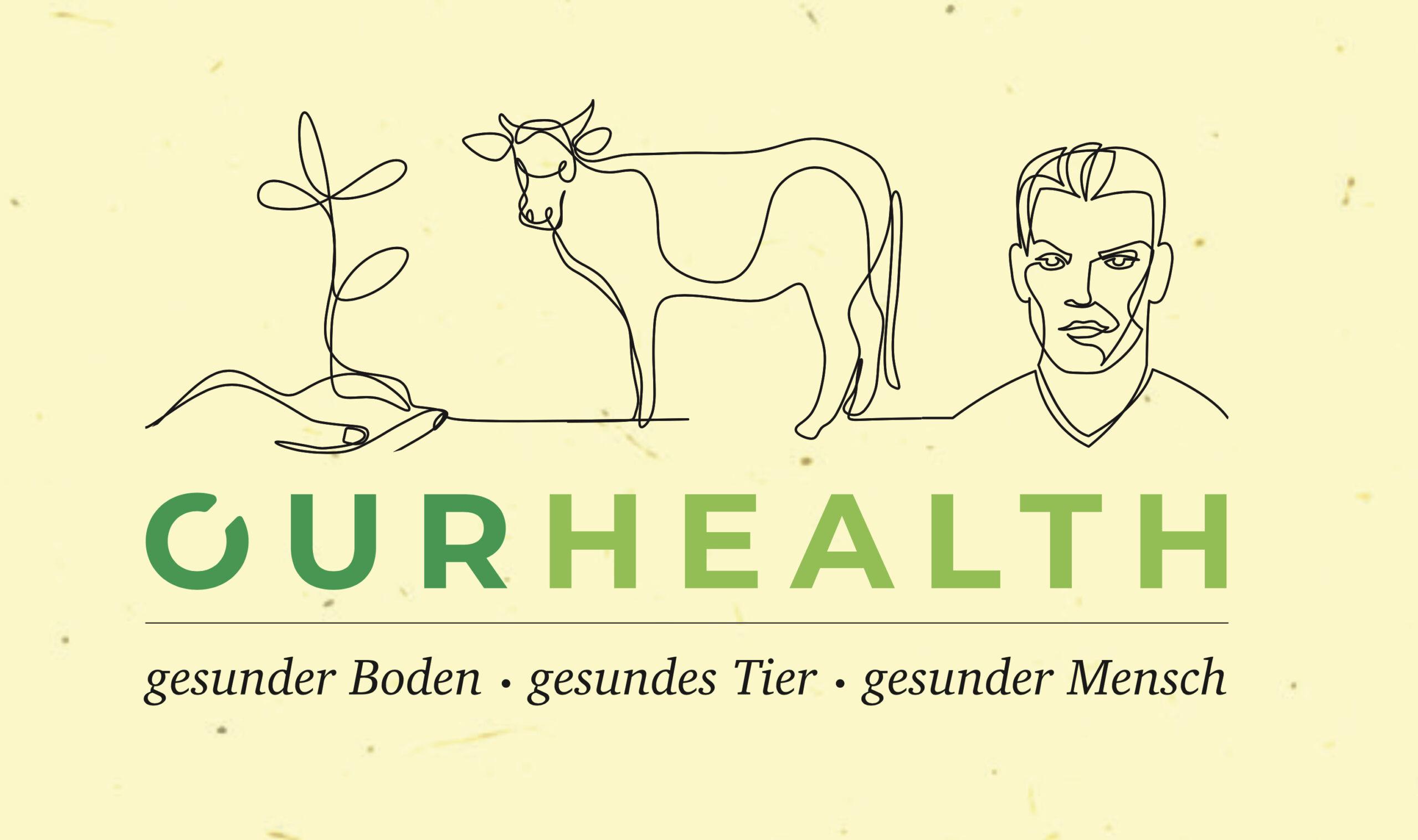 OUR HEALTH – gesunder Boden – gesundes Tier– gesunder Mensch